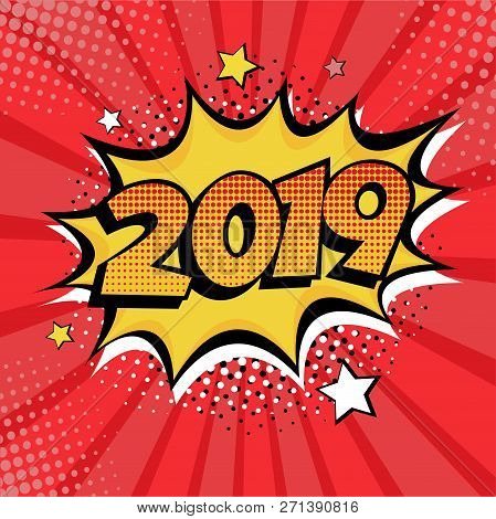 2019 New Year Comic Book Style Postcard Or Greeting Card Element. Vector Illustration In Pop Art Ret