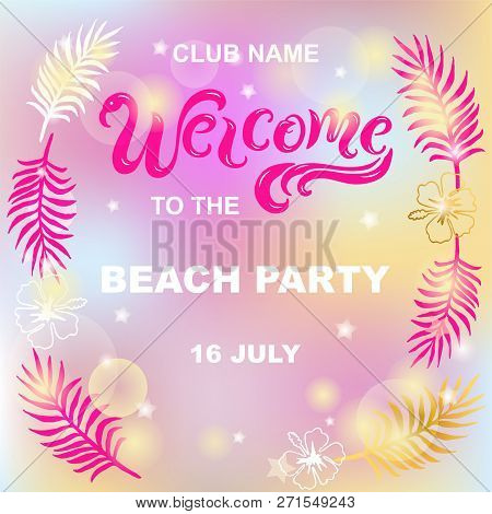 Welcome To The Beach Party Vector Illustration. Handwritten Lettering Welcome Like Flamingo. Templat