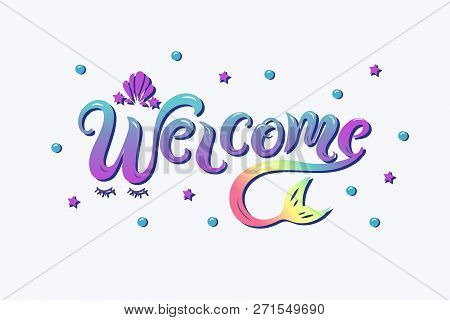 Handwriting Lettering Welcome With Mermaid Tail And Sea Shell Crown. Welcome For Logo, Baby Birthday
