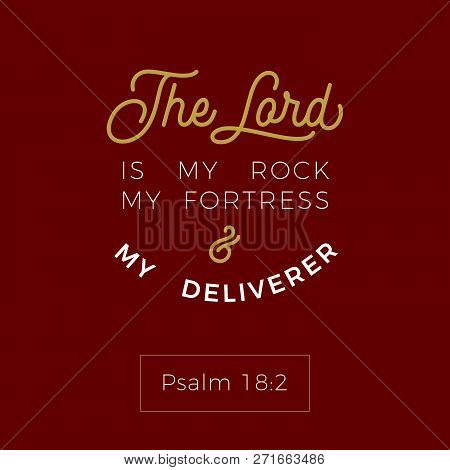 Biblical Scripture Verse From Psalm,the Lord Is My Rock My Fortress And My Deliverer,for Use As Post