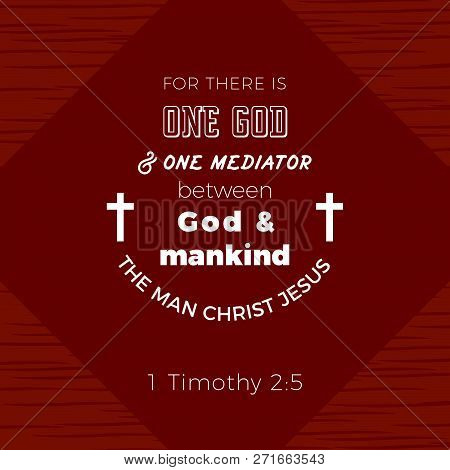 Biblical Scripture Verse From 1 Timothy,for There Is One God And One Mediator Between God And Mankin