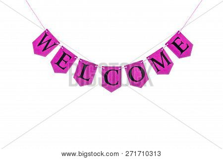 Welcome Word. Black Letters Spelling Welcome On Pink Purple Bunting Banner Isolated Against White Ba