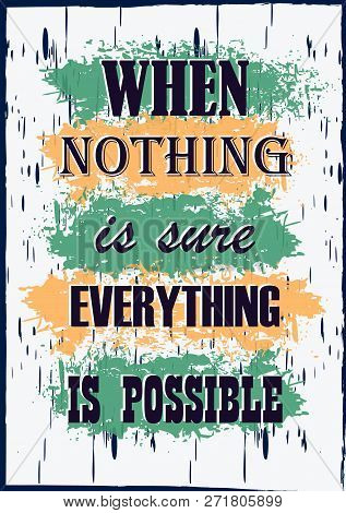 Inspiring Motivation Quote When Nothing Is Sure Everything Is Possible Vector Typography Poster