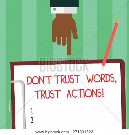 Writing Note Showing Don T Trust Words Trust Actions. Business Photo Showcasing Less Talking More Th