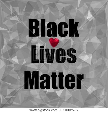 Black Lives Matter Banner With Red Heart For Protest On Grey Background.
