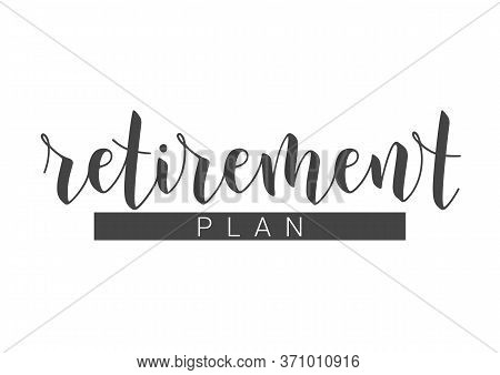 Handwritten Lettering Of Retirement Plan. Template For Print Or Web Product. Objects Isolated On Whi