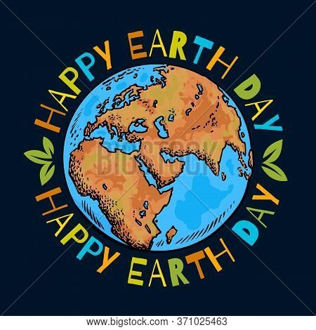 Happy Earth Day Poster. Hand Drawn Vector Illustration With Greeting Text Around Globe.