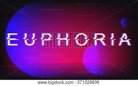 Euphoria Glitch Phrase. Retro Futuristic Style Vector Typography On Violet Background. Happiness, Em