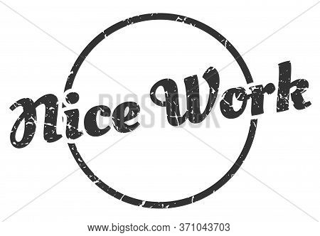 Nice Work Sign. Nice Work Round Vintage Grunge Stamp. Nice Work