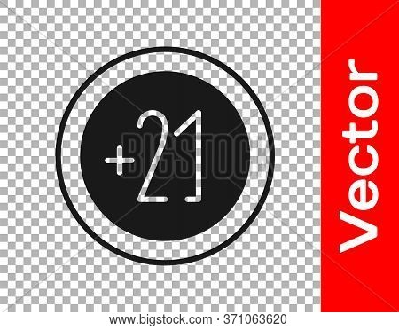 Black Alcohol 21 Plus Icon Isolated On Transparent Background. Prohibiting Alcohol Beverages. Vector