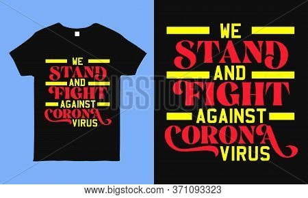 We Stand Fight Against Corona Virus. Novel Corona-virus Vintage T-shirt Design For T-shirt Print And