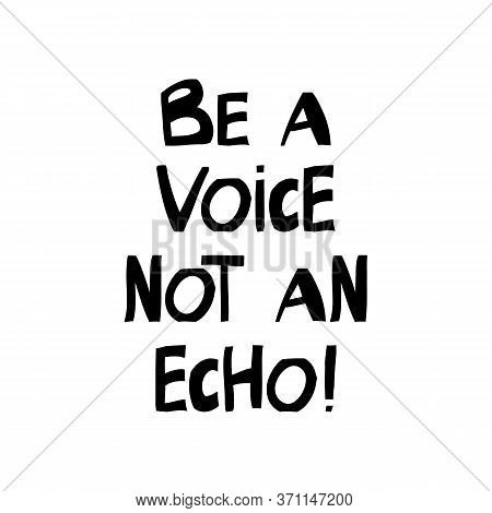 Be A Voice Not An Echo. Motivation Quote. Cute Hand Drawn Lettering In Modern Scandinavian Style. Is