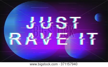 Just Rave It Glitch Phrase. Retro Futuristic Style Vector Typography On Violet Background. Contempor
