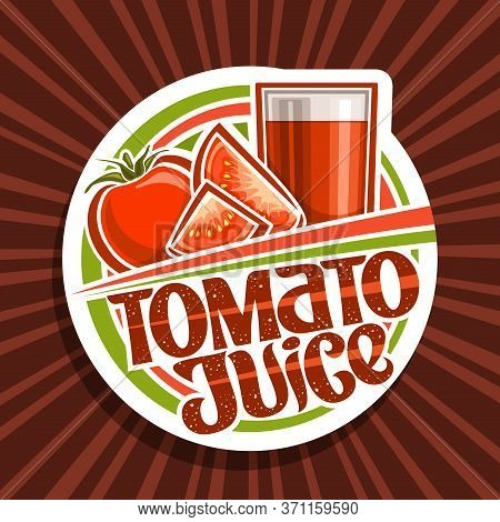 Vector Logo For Tomato Juice, Decorative Cut Paper Label With Illustration Of Vegan Drink In Glass A