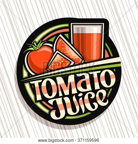 Vector Logo For Tomato Juice, Dark Decorative Label With Illustration Of Vegan Drink In Glass And 3