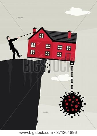 A House On A The Edge Of A Cliff, Weighed Down With A Large Covid-19 Virus And A Man Pulling A Rope