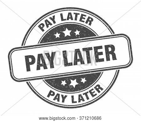 Pay Later Stamp. Pay Later Round Grunge Sign. Label