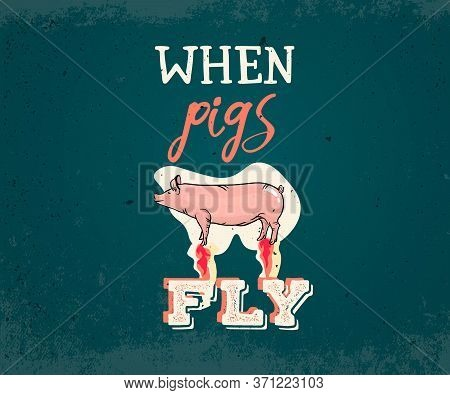When Pigs Fly English Idiom Typography With Pig Illustration, Vintage Poster Concept