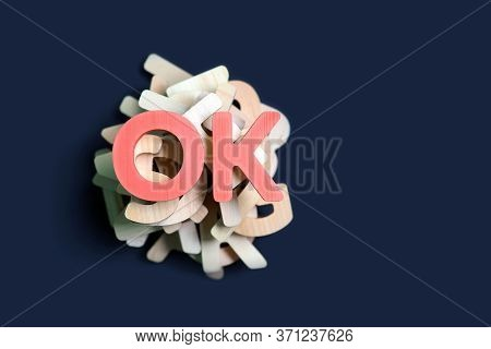 Letters, Abbreviation Ok Or Okay On Pile Of Wooden Letters. Positive Decision Concept