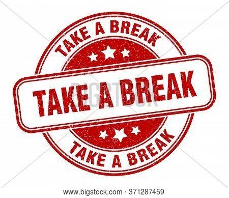 Take A Break Stamp. Take A Break Round Grunge Sign. Label