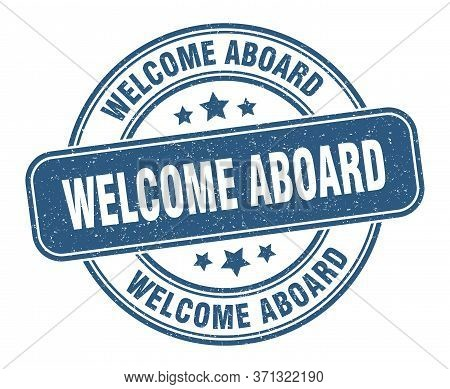 Welcome Aboard Stamp. Welcome Aboard Label. Round Grunge Sign