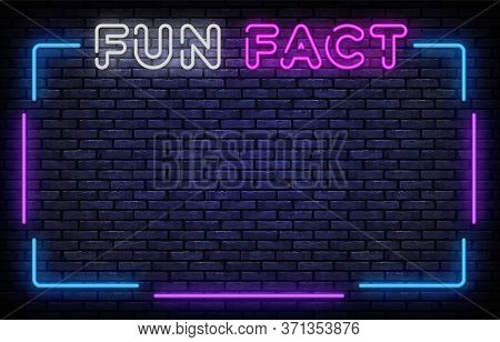 Fun Fact Neon Frame Sign Vector Design Template. Fun Facts Neon Frame, Light Banner Design Element C