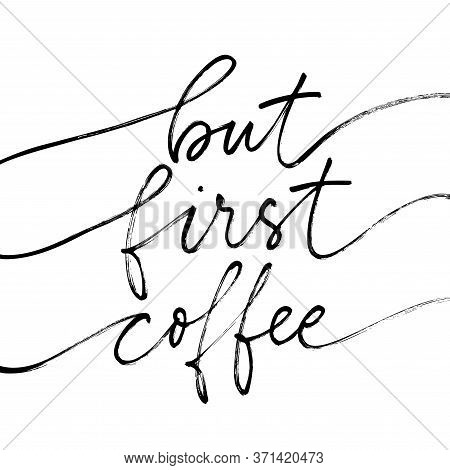 But First Coffee Vector Modern Brush Calligraphy. Ink Illustration Isolated On White Background. Han