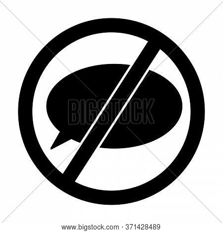 No Talking Sign Icon. Speech Bubble In A Prohibited Or Do Not Sign. Black Illustration Isolated On A