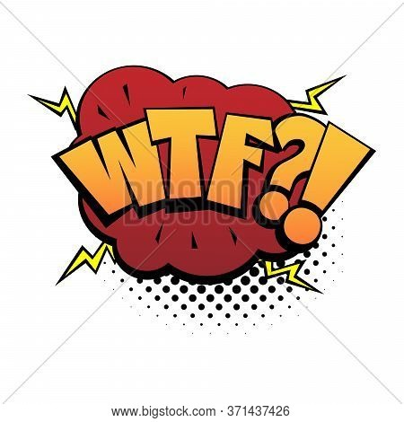 Comic Lettering Wtf. Comic Speech Bubble With Emotional Text Wtf. Vector Bright Dynamic Cartoon Illu
