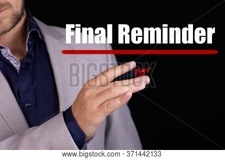 A Person Writes Text, A Word, The Phrase Final Reminder With Marker On A Light Background. Business
