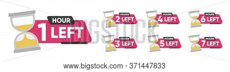Countdown 1, 2, 3, 4, 5, 6, 7 Hours Left Label Or Emblem Set. Hours Left Counter Icon With Hour Glas