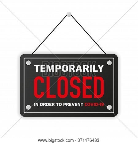 Sign On Door Store With Temporarily Closed In Order To Prevent Covid-19. A Caution Black Banner. Vec