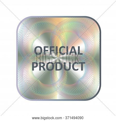 Official Product Square Hologram Sticker. Vector Official Assurance, Seal, Stamp, Warranty For Label
