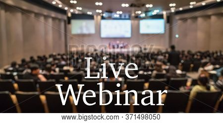 Live Webinar Text Over Blur Photo Of Conference Hall Or Seminar Room Without Attendee Background, Of