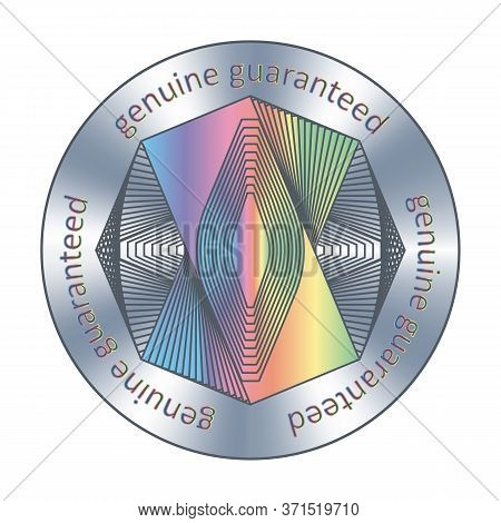 Genuine Guaranteed Assurance Sticker. Round Hologram Sticker. Vector Bage, Award, Sign For Label Des