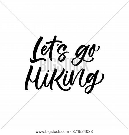 Hand Lettered Funny Quote. The Inscription: Lets Go Hiking.perfect Design For Greeting Cards, Poster