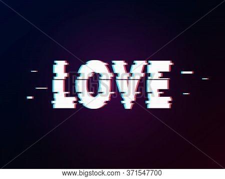Glowing Word Love With Glitch Effect On Dark Gradient. Background In Tv Error Style. Distorted Lette