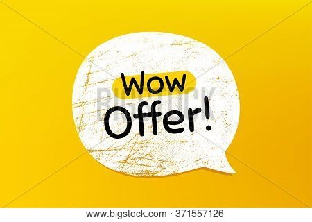 Wow Offer. Banner With Grunge Speech Bubble. Special Sale Price Sign. Advertising Discounts Symbol.