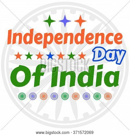Independence Day For Indian With Texts And The Ashoka Wheel. Vector Illustration.