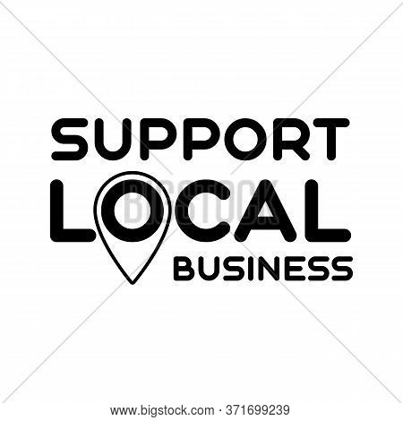Local Support. Symbol Of Local Support For Production, Business, Companies. Template For Poster, Ban