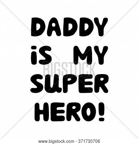 Daddy Is My Super Hero. Cute Hand Drawn Bauble Lettering. Isolated On White Background. Vector Stock