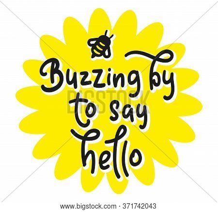 Buzzing By To Say Hello - Hand Drawn Text For Posters, Photo Overlays, Greeting Card, T Shirt Print