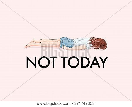Exhausted Woman, Not Today Quote. Insperation Fashion Illustration, Business Funny Art. Tired Girl L