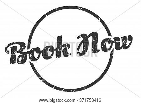 Book Now Sign. Book Now Round Vintage Grunge Stamp. Book Now