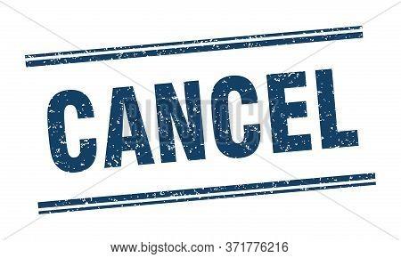 Cancel Stamp. Cancel Label. Square Grunge Sign