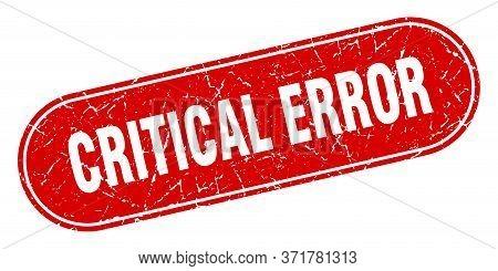 Critical Error Sign. Critical Error Grunge Red Stamp. Label