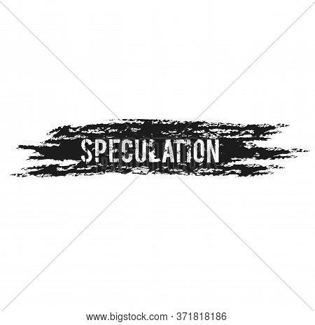 Speculation Sign On White Background. Sticker, Stamp