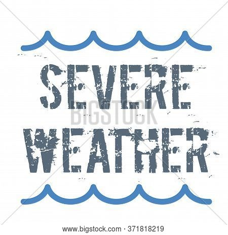 Severe Weather Sign On White Background. Sticker, Stamp
