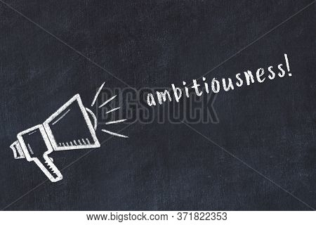Black Chalkboard With Drawing Of A Loudspeaker And Inscription Ambitiousness