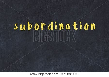 College Chalkboard  With With Handwritten Inscription Subordination On It